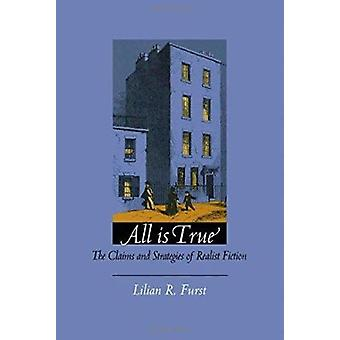 All Is True - The Claims and Strategies of Realist Fiction by Furst -