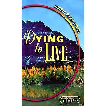 Dying to Live by Jessie Penn-Lewis - 9780875089454 Book