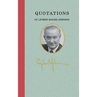 Quotations of Lyndon Baines Johnson by Lyndon Johnson - 9781429094320