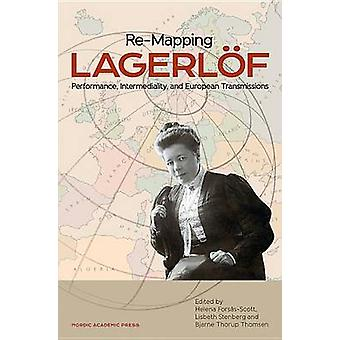 Re-Mapping Lagerloff - Performance - Intermediality - and European Tra