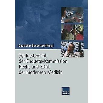 Schlussbericht Der EnqueteKommission Recht Und Ethik Der Modernen Medizin by Kommission & Enquete