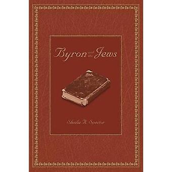 Byron and the Jews by Spector & Sheila A.