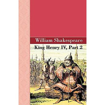 King Henry IV Part 2 by Shakespeare & William