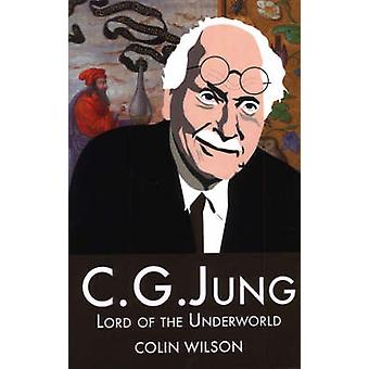 C.G.Jung - Lord of the Underworld by Colin Wilson - 9781904658283 Book