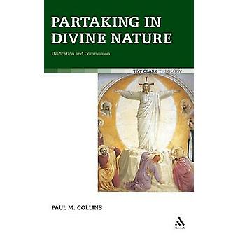 Partaking in Divine Nature Deification and Communion by Collins & Paul M.