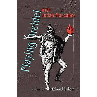 Playing Dreidel with Judah Maccabee by Einhorn & Edward