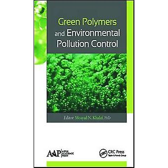 Green Polymers and Environmental Pollution Control by Khalaf & Moayad N.