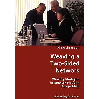 Weaving a TwoSided Network Winning Strategies in Network Platform Competition by Sun & Mingchun