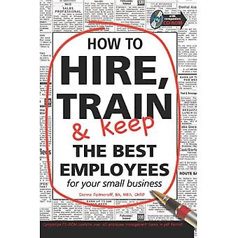 How to Hire, Train, and Keep the Best Employees for Your Small Business