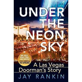 Under the Neon Sky...a Las Vegas Doormans Story by Rankin & Jay