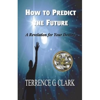 How to Predict the Future by Clark & Terrence Gene