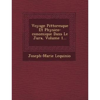 Voyage Pittoresque Et Physicoconomique Dans Le Jura Volume 1... by Lequinio & JosephMarie
