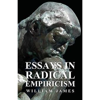 Essays in Radical Empiricism by James & William