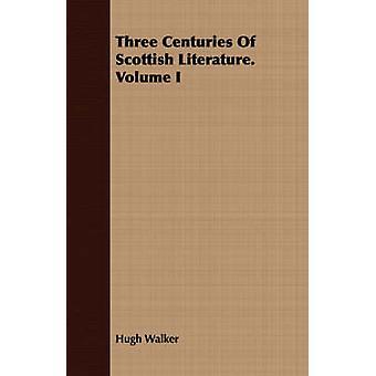 Three Centuries Of Scottish Literature. Volume I by Walker & Hugh