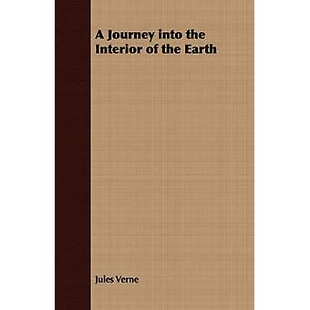 A Journey Into the Interior of the Earth by Verne & Jules