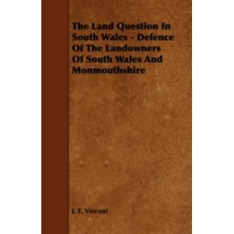 The Land Question in South Wales  Defence of the Landowners of South Wales and Monmouthshire by Vincent & J. E.