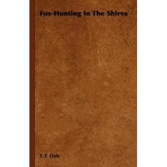 FoxHunting in the Shires by T. F. Dale