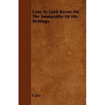Cato To Lord Byron On The Immorality Of His Writings. by Cato