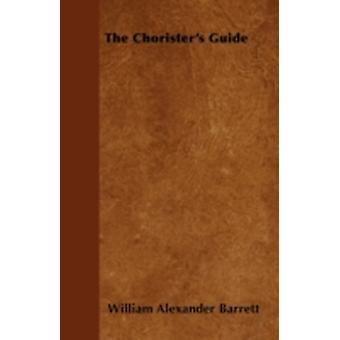 The Choristers Guide by Barrett & William Alexander