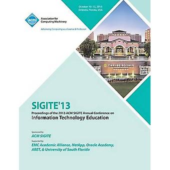 Sigite 13 Proceedings of the 2013 ACM Sigite Annual Conference on Information Technology Education by Sigite 13 Conference Committee