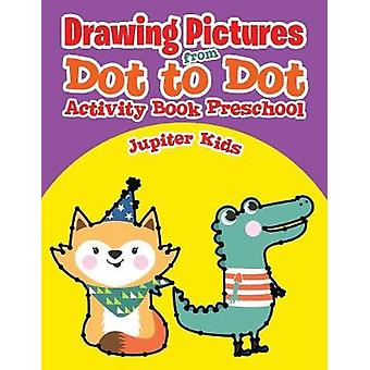 Drawing Pictures from Dot to Dot  Activity Book Preschool by Jupiter Kids