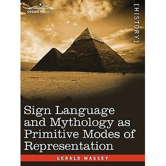 Sign Language and Mythology as Primitive Modes of Representation by Massey & Gerald