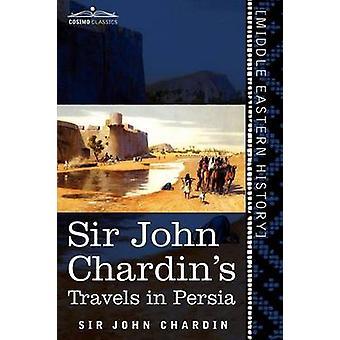 Sir John Chardins Travels in Persia by Chardin & John