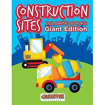 Construction Sites Coloring Books Giant Edition by Creative Playbooks