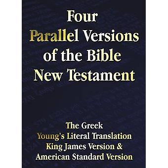 Four Parallel Versions of the Bible New Testament The Greek Youngs Literal Translation King James Version American Standard Version Side by Side by Benediction Classics