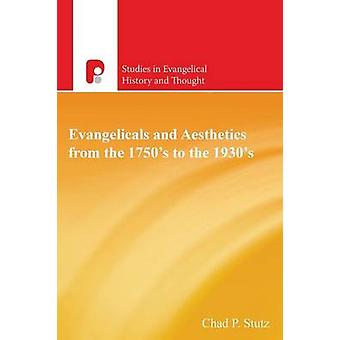 Evangelicals and Aesthetics from the 1750s to the 1930s by Stutz & Chad P