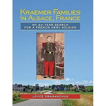 Kraemer Families in Alsace France My 20year Search for a French Army Soldier by Draganchuk & Joyce