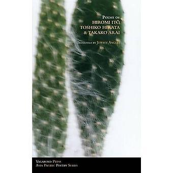 Poems of Hiromi Ito Toshiko Hirata  Takako Arai by Toshiko Hirata & Ito Hiromi