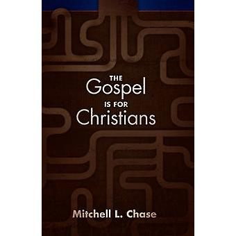 The Gospel Is for Christians by Chase & Mitchell L.