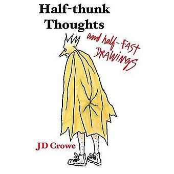 HalfThunk Thoughts and HalfFast Drawings by Crowe & J.D.