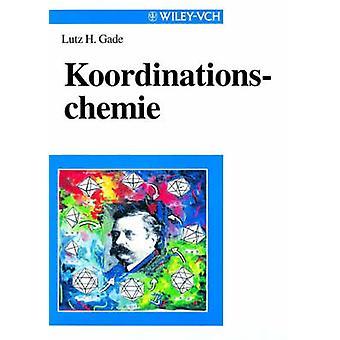Koordinationschemie by Gade & Lutz H.