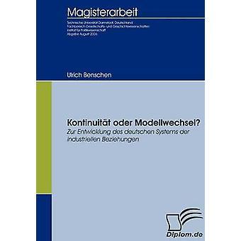 Kontinuitt oder Modellwechsel Zur Entwicklung des deutschen Systems der industriellen Beziehungen by Benschen & Ulrich