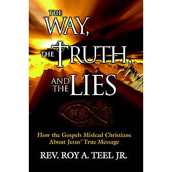 The Way the Truth and the Lies by Teel & Roy A. Jr.