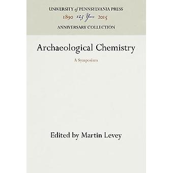 Archaeological Chemistry by Levey & Martin