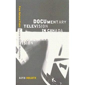 Documentary Television in Canada: From National Public Service to Global Marketplace