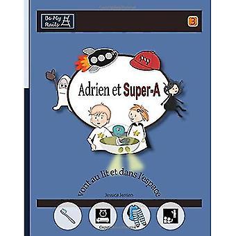 Adrien Et Super-A Vont Au Lit Et Dans L'Espace: Lecons de Vie Pour Enfants� Avec Autisme Ou Tdah