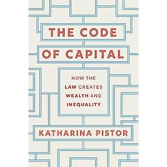 The Code of Capital - How the Law Creates Wealth and Inequality by Kat