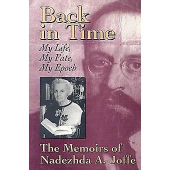 Back in Time - My Life - My Fate - My Epoch - the Memoirs of Nadezhda