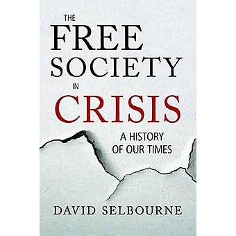 The Free Society in Crisis - A History of Our Times by David Selbourne