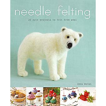 Needle Felting - 20 Cute Projects to Felt From Wool by Emma Herian - 9