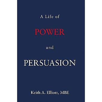 A Life of Power and Persuasion by Keith A. Elliott - 9781838592721 Bo
