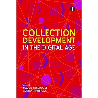 Collection Development in the Digital Age by Maggie Fieldhouse - 9781