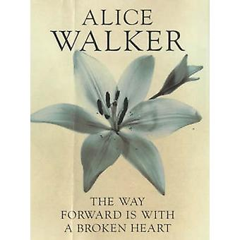 The Way Forward is with a Broken Heart by Alice Walker - 978070435077