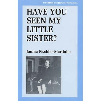 Have You Seen My Little Sister? by Janina Fischler-Martinho - 9780853