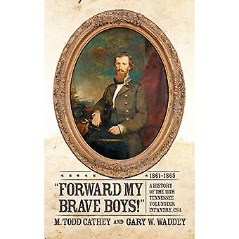 Forward My Brave Boys! - A History of the 11th Tennessee Volunteer Inf