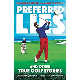 Preferred Lies - And Other True Golf Stories by Mr. Mike Clayton - 978